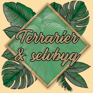 Terrarier & selvbyg